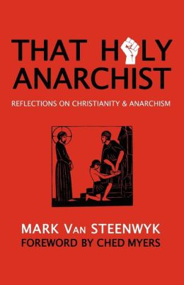 That Holy Anarchist: Reflections on Christianity & Anarchism