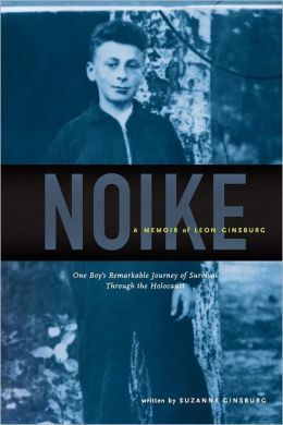 Noike: A Memoir of Leon Ginsburg: One Boy's Remarkable Journey of Survival through the Holocaust