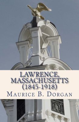 Lawrence, Massachusetts (1845-1918): A Concise History
