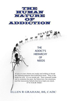 The Human Nature of Addiction: The Heirarchy of an Addicts Needs