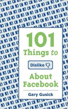 101Things to Dislike about Facebook