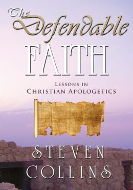 The Defendable Faith: Lessons in Christian Apologetics