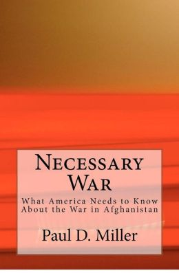 Necessary War: What America Needs to Know about the War in Afghanistan