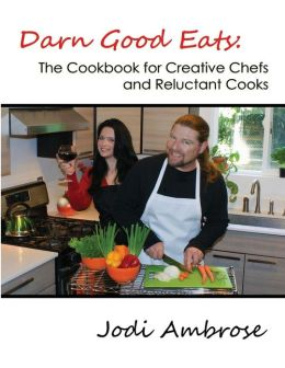 Darn Good Eats: The Cookbook for Creative Chefs and Reluctant Cooks: Black and white version