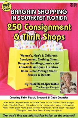 Bargain Shopping in Southeast Florida: 250 Consignment and Thrift Shops in Boca, Palm Beach, Fort Lauderdale, Miami and More