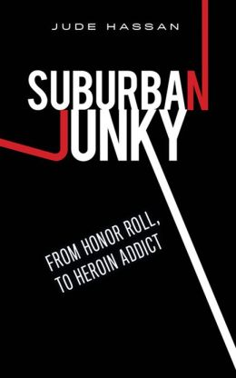 Suburban Junky: From Honor Roll, To Heroin Addict