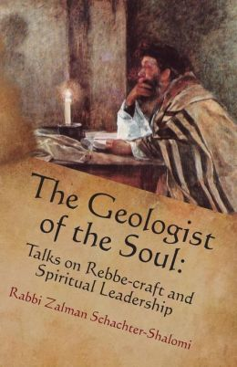 The Geologist of the Soul: Talks on Rebbe-craft and Spiritual Leadership