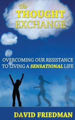 The Thought Exchange: Overcoming Our Resistance to Living a Sensational Life