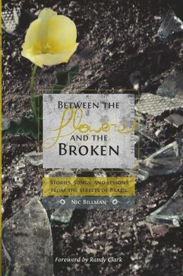 Between the Flowers and the Broken: Stories, Songs, and Lessons from the Streets of Brazil