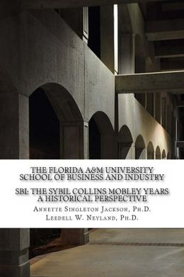 The Florida A&m University School of Business and Industry: Sbi: The Sybil Collins Mobley Years an Historical Perspective