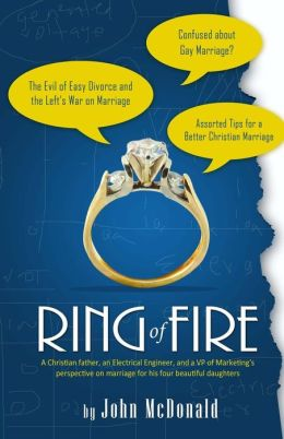 Ring of Fire: A Christian Father, an Electrical Engineer, and a VP of Marketing's Perspective on Marriage for His Four Beautiful Dau