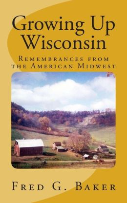 Growing Up Wisconsin: Remembrances from the American Midwest
