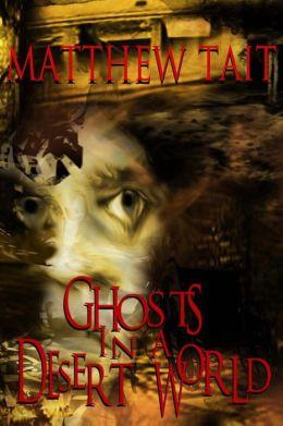 Ghosts In A Desert World