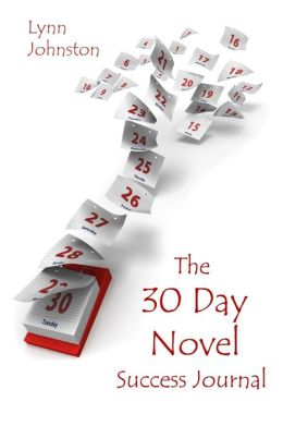 The 30 Day Novel Success Journal: Overcome Procrastination, Figure Out What Happens Next and Get Your Novel Written