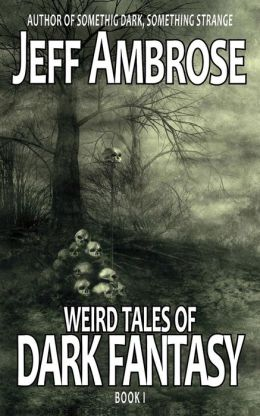 Weird Tales of Dark Fantasy: Book One