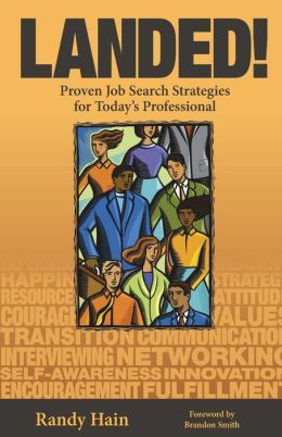 Landed!: Proven Job Search Strategies for Today's Professional