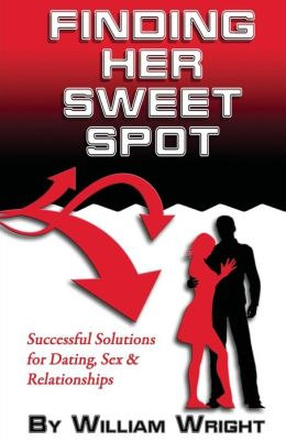 Finding Her Sweet Spot: Successful Solutions for Dating, Sex and Relationships
