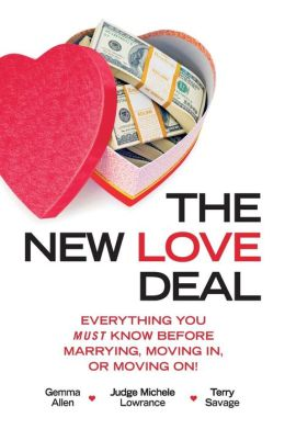 The New Love Deal: Everything You Must Know Before Marrying, Moving In, or Moving On!