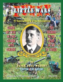 Funny Little Wars: Games of War in the Garden with Classic Toy Soldiers in the Spirit of Mr. H G Wells