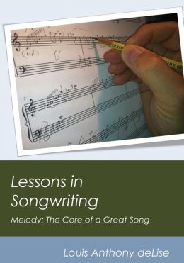 Lessons in Songwriting: Melody: The Core of a Great Song