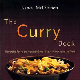 The Curry Book: Memorable Flavors and Irresistible Recipes From Around the World