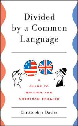 Divided by a Common Language: A Guide to British and American English