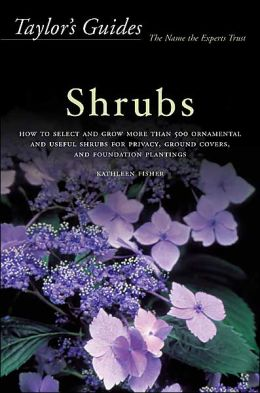 Taylor's Guide to Shrubs: How to Select and Grow More than 500 Ornamental and Useful Shrubs for Privacy, Ground Covers, and Specimen Plantings - Flexible Binding