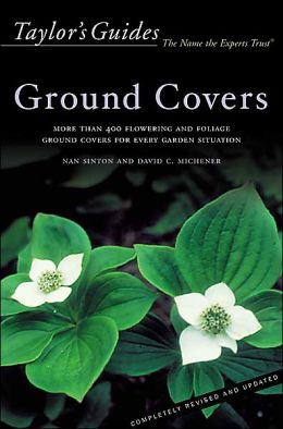 Taylor's Guide to Ground Covers: More than 400 Flowering and Foliage Ground Covers for Every Garden Situation - Flexible Binding