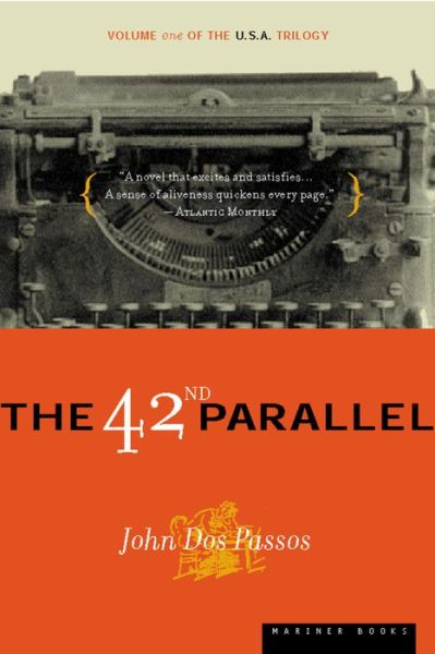 The 42nd Parallel: The U.S.A. Trilogy, Volume 1
