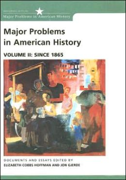 Major Problems in American History: Documents and Essays, Volume II: Since 1865
