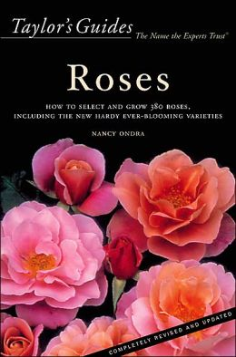 Taylor's Guide to Roses: How to Select and Grow 380 Roses, Including the New Hardy Ever-Blooming Varieties - Flexible Binding