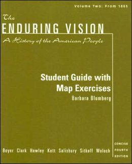 The Enduring Vision: A History of the American People, Concise, (Volume II : From 1865) Student Guide with Map Exercises