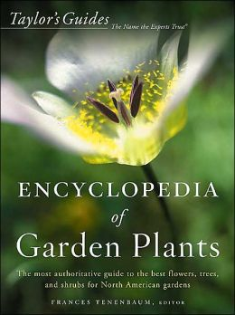 Taylor's Encyclopedia of Garden Plants: The Most Authoritative Guide to the Best Flowers, Trees, and Shrubs for North American Gardens