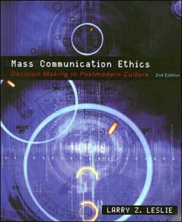 Mass Communication Ethics: Decision Making in Postmodern Culture