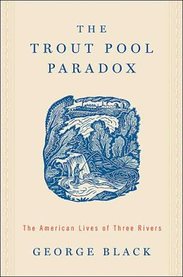 The Trout Pool Paradox: The American Lives of Three Rivers