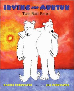 Irving and Muktuk: Two Bad Bears (Irving and Muktuk Series)