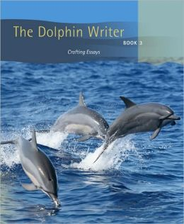 The Dolphin Writer Book 3: Crafting Essays
