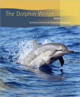 The Dolphin Writer Book 1: Building Sentences and Composing Paragraphs