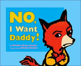 No, I Want Daddy!