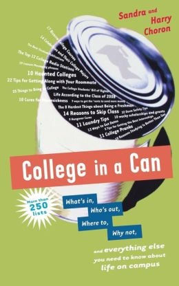 College in a Can: What's in, Who's out, Where to, Why not, and everything else you need to know about life on campus