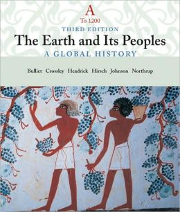 The Earth and Its People: A Global History, Volume A: To 1200