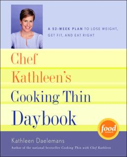 Chef Kathleen's Cooking Thin Daybook: A 52-Week Plan to Lose Weight, Get Fit, and Eat Right
