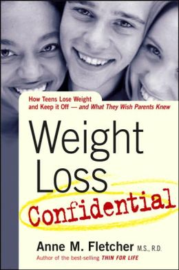 Weight Loss Confidential: How Teens Lose Weight and Keep It Off - and What They Wish Parents Knew