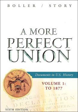 A More Perfect Union: Documents in U.S. History, Volume I: To 1877
