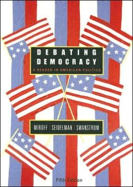 Debating Democracy : A Reader in American Politics