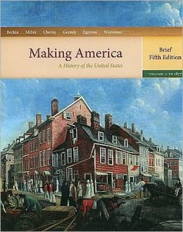 Making America: A History of the United States, Volume 1: To 1877, Brief Edition