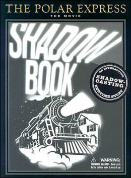 The Polar Express: The Movie: Shadowbook: An Interactive Shadow-Casting Bedtime Story