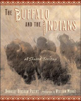 The Buffalo and the Indians: A Shared Destiny Dorothy Hinshaw Patent and William Munoz