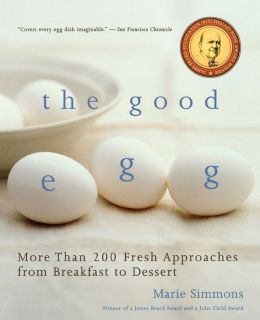 The Good Egg: More than 200 Fresh Approaches from Breakfast to Dessert