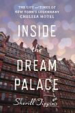 Book Cover Image. Title: Inside the Dream Palace:  The Life and Times of New York's Legendary Chelsea Hotel, Author: Sherill Tippins